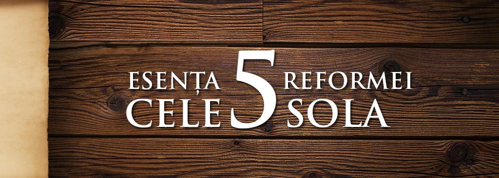 Esenţa Reformei – Cele 5 Sola